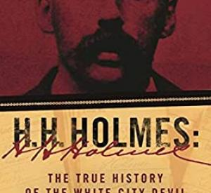 H. H. Holmes: The True History of the White City Devil (Adam Selzer)