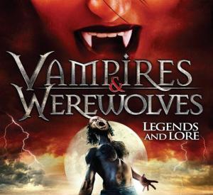 Vampires & Werewolves: Legends and Lore