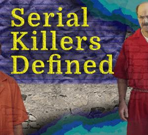 Serial Killers Defined
