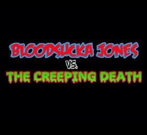 Bloodsucka Jones Vs. The Creeping Death