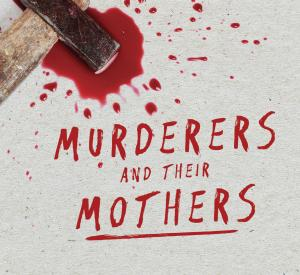 Murderers and their Mothers