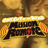 One Cut of the Dead Mission: Remote
