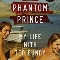The Phantom Prince: My Life with Ted Bundy