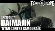TOKU SCOPE # 17 : DAIMAJIN : TITAN CONTRE SAMOURAÏS