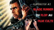 BLADE RUNNER : Du flop au film culte - FLOPBUSTER #2