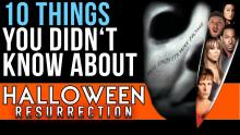 10 Things You Didn't Know About Halloween: Resurrection