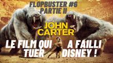 FLOPBUSTER #6 - JOHN CARTER : LE FILM QUI A FAILLI TUER DISNEY ! (PARTIE 2/2)