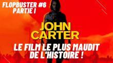 FLOPBUSTER #6 - JOHN CARTER : LE FILM LE PLUS MAUDIT DE L'HISTOIRE ! (PARTIE 1/2)