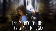 You're All Doomed: The Story Of The '80s Slasher Craze