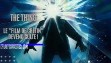 """THE THING : DU """"FILM DE CRÉTIN"""" AU GRAND CLASSIQUE - FLOPBUSTER #3"""