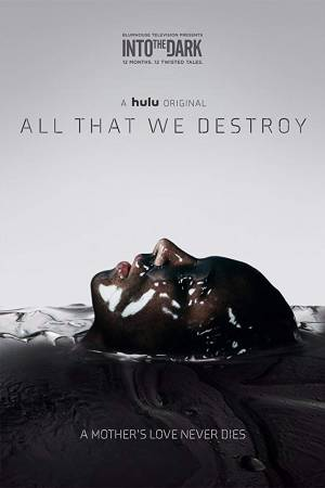Into the Dark : All That We Destroy