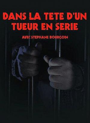 Dans la Tête d'un Tueur en Série avec Stéphane Bourgoin