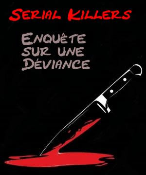 Serial Killers: Enquête sur une Déviance