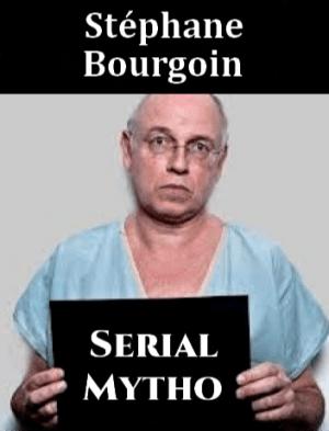 Stéphane Bourgoin, Serial Mytho