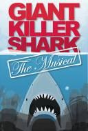 Giant Killer Shark: The Musical