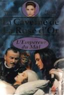 La Caverne De La Rose D'or 4 : L'empereur du mal