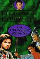 La Caverne De La Rose D'or : La princesse rebelle