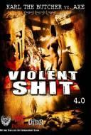 Violent Shit 4.0 : Karl the Butcher Vs. Axe